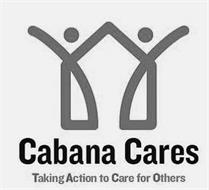 CABANA CARES TAKING ACTION TO CARE FOR OTHERS
