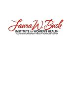 LAURA W. BUSH INSTITUTE FOR WOMEN'S HEALTH TEXAS TECH UNIVERSITY HEALTH SCIENCES CENTER