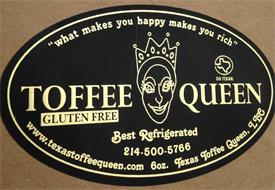 """""""WHAT MAKES YOU HAPPY MAKES YOU RICH"""" GO TEXAN. TOFFEE QUEEN GLUTEN FREE BEST REFRIGERATED WWW.TEXASTOFFEEQUEEN.COM 6OZ. TEXAS TOFFEE QUEEN, LLC"""