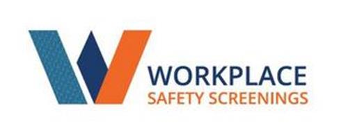W WORKPLACE SAFETY SCREENINGS