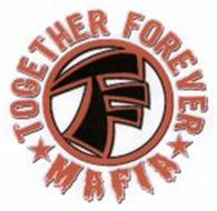 TF TOGETHER FOREVER MAFIA