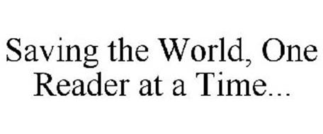 SAVING THE WORLD, ONE READER AT A TIME...