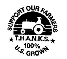 SUPPORT OUR FARMERS T.H.A.N.K.S. 100% U.S. GROWN