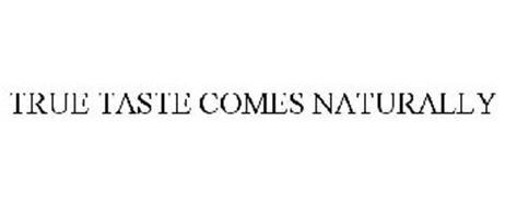 TRUE TASTE COMES NATURALLY