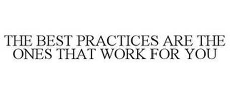 THE BEST PRACTICES ARE THE ONES THAT WORK FOR YOU