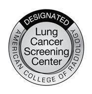 DESIGNATED LUNG CANCER SCREENING CENTERAMERICAN COLLEGE OF RADIOLOGY