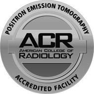 POSITRON EMISSION TOMOGRAPHY ACCREDITED FACILITY ACR AMERICAN COLLEGE OF RADIOLOGY