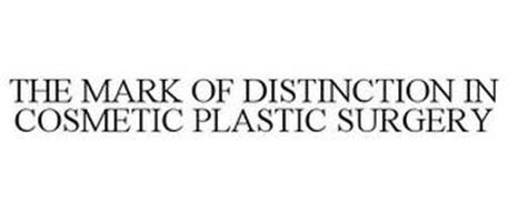 THE MARK OF DISTINCTION IN COSMETIC PLASTIC SURGERY