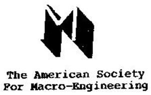 M THE AMERICAN SOCIETY FOR MACRO-ENGINEERING