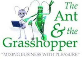 """THE ANT & THE GRASSHOPPER """"MIXING BUSINESS WITH PLEASURE"""""""
