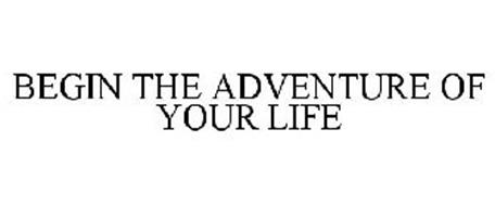 BEGIN THE ADVENTURE OF YOUR LIFE