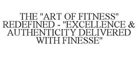 THE ''ART OF FITNESS'' REDEFINED - ''EXCELLENCE & AUTHENTICITY DELIVERED WITH FINESSE''