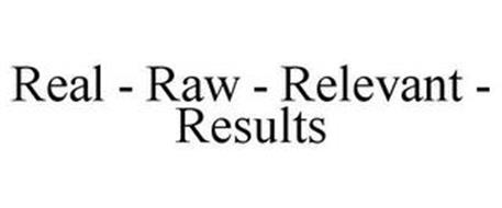 REAL - RAW - RELEVANT - RESULTS
