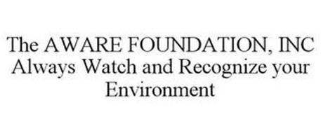 THE AWARE FOUNDATION, INC ALWAYS WATCH AND RECOGNIZE YOUR ENVIRONMENT