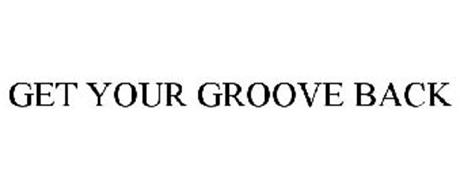 GET YOUR GROOVE BACK