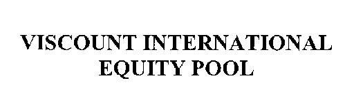 VISCOUNT INTERNATIONAL EQUITY POOL