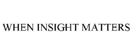 WHEN INSIGHT MATTERS