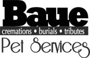 BAUE PET SERVICES CREMATIONS BURIALS TRIBUTES