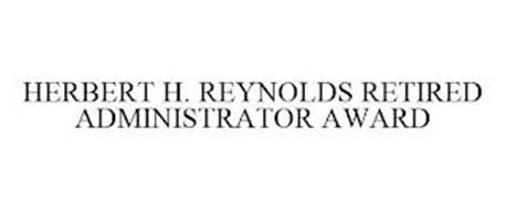 HERBERT H. REYNOLDS RETIRED ADMINISTRATOR AWARD