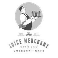 ESTD 2014 THE JUICE MERCHANT SIMPLY GOOD JUICERY AND CAFE