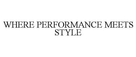 WHERE PERFORMANCE MEETS STYLE