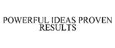 POWERFUL IDEAS PROVEN RESULTS