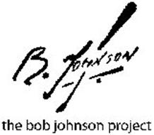 B. JOHNSON THE BOB JOHNSON PROJECT