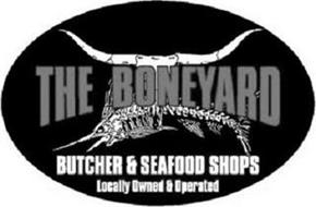 THE BONEYARD BUTCHER & SEAFOOD SHOPS LOCALLY OWNED & OPERATED