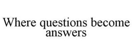 WHERE QUESTIONS BECOME ANSWERS