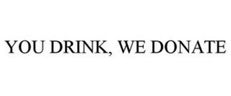 YOU DRINK, WE DONATE