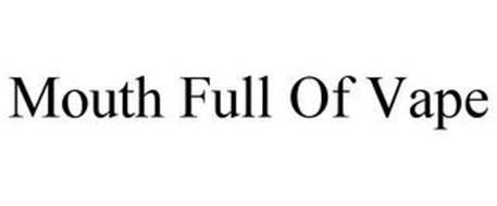 MOUTH FULL OF VAPE