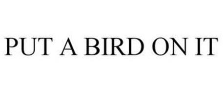 PUT A BIRD ON IT