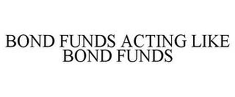 BOND FUNDS ACTING LIKE BOND FUNDS