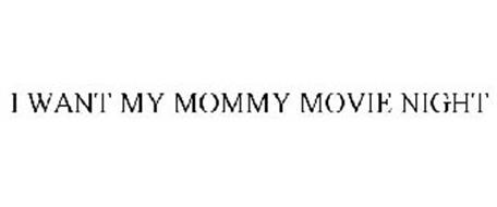 I WANT MY MOMMY MOVIE NIGHT