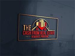THE CASH FROM REAL ESTATE REWARDS PROGRAM