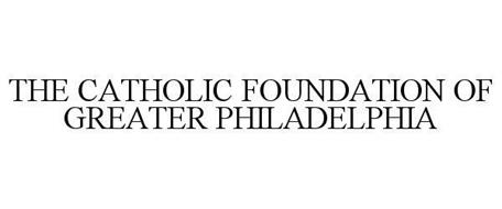 THE CATHOLIC FOUNDATION OF GREATER PHILADELPHIA