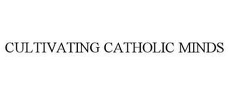 CULTIVATING CATHOLIC MINDS