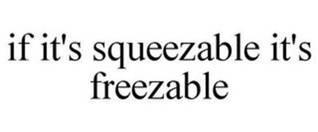 IF IT'S SQUEEZABLE IT'S FREEZABLE