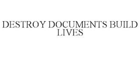 DESTROY DOCUMENTS BUILD LIVES