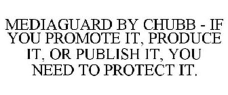 MEDIAGUARD BY CHUBB - IF YOU PROMOTE IT, PRODUCE IT, OR PUBLISH IT, YOU NEED TO PROTECT IT.