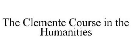 THE CLEMENTE COURSE IN THE HUMANITIES