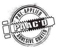 PAAC'D PRE-APPLIED ADHESIVE COATED