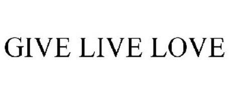 GIVE LIVE LOVE