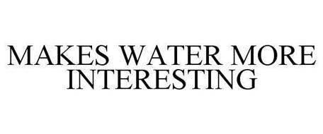 MAKES WATER MORE INTERESTING