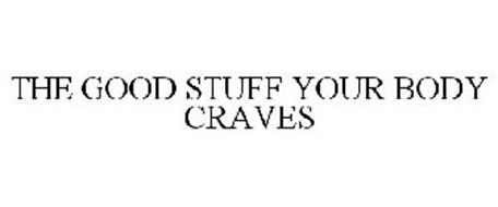 THE GOOD STUFF YOUR BODY CRAVES
