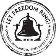 LET FREEDOM RING! COLONIAL WILLIAMSBURGFIRST BAPTIST CHURCH