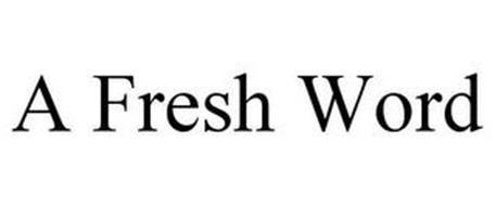 A FRESH WORD