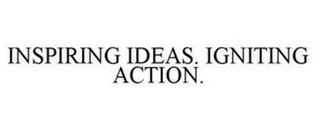 INSPIRING IDEAS. IGNITING ACTION.