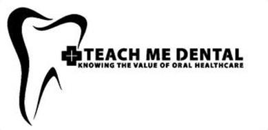 TEACH ME DENTAL KNOWING THE VALUE OF ORAL HEALTHCARE