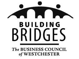BUILDING BRIDGES THE BUSINESS COUNCIL OF WESTCHESTER